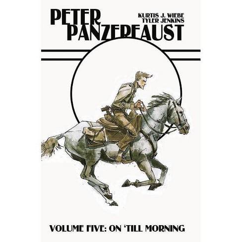 Peter Panzerfaust Volume 5: On 'til Morning - by  Kurtis J Wiebe (Paperback) - image 1 of 1
