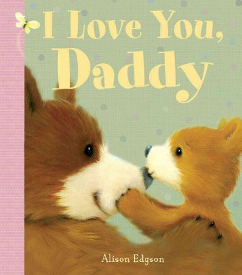 I Love You, Daddy (Hardcover)(Alison Edgson)