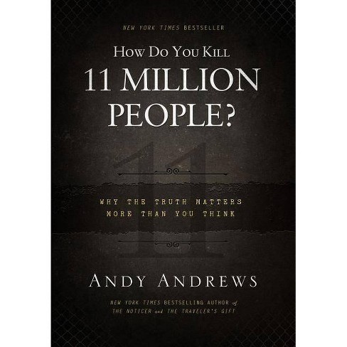How Do You Kill 11 Million People? - by  Andy Andrews (Hardcover) - image 1 of 1
