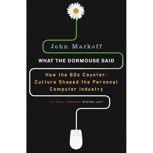 What the Dormouse Said - by  John Markoff (Paperback) - image 1 of 1