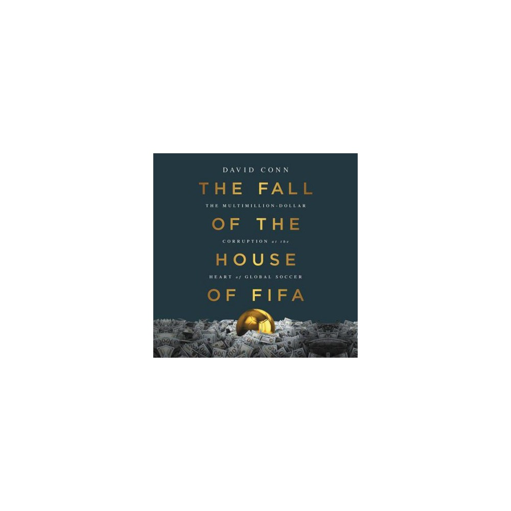 Fall of the House of Fifa : The Multimillion-dollar Corruption at the Heart of Global Soccer - Library