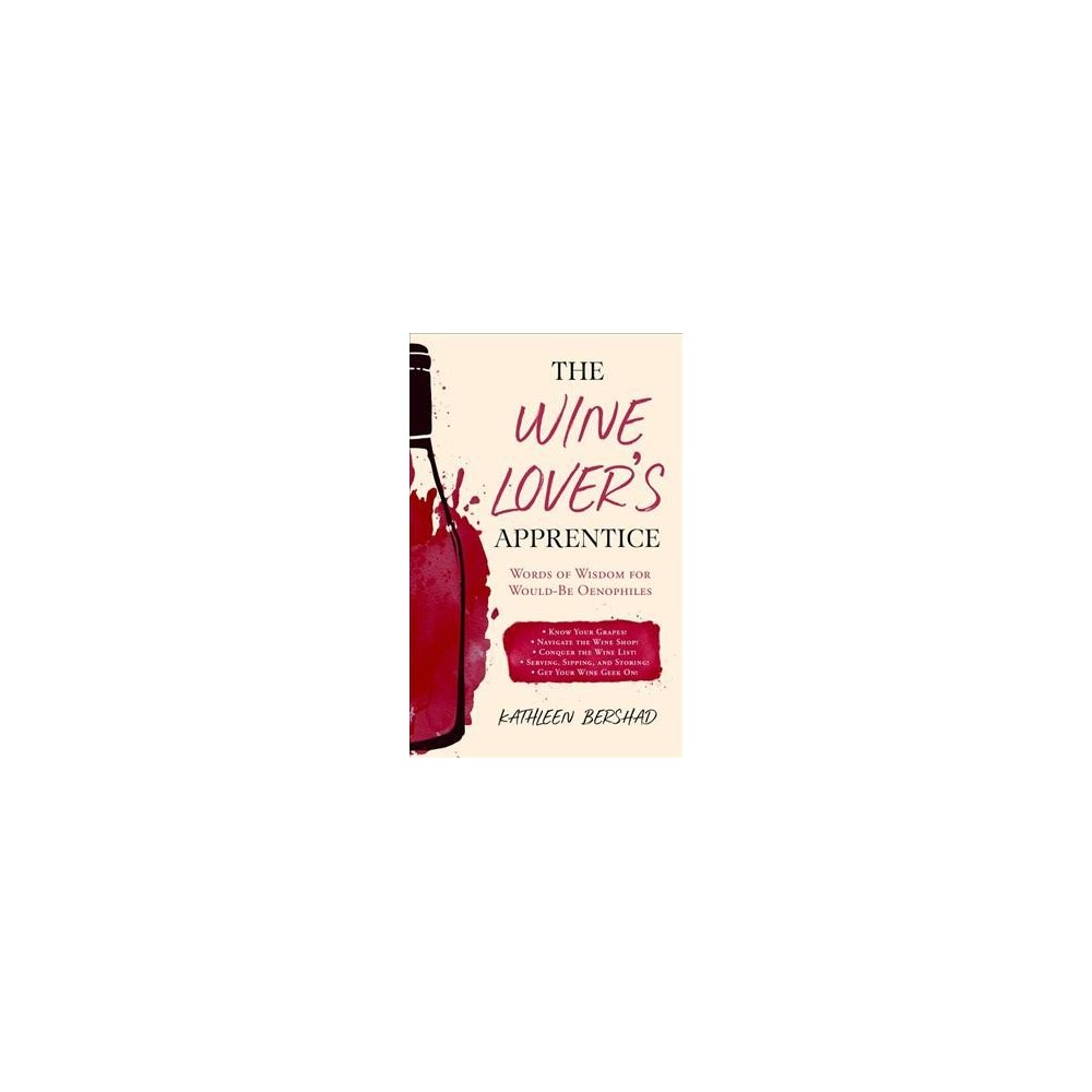 Wine Lover's Apprentice : Words of Wisdom for Would-be Oenophiles - by Kathleen Bershad (Hardcover)