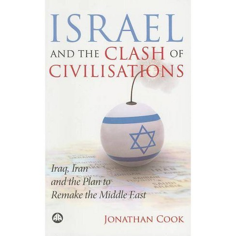 Israel and the Clash of Civilisations: Iraq, Iran and the Plan to Remake the Middle East - (Paperback) - image 1 of 1
