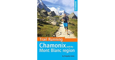 Trail Running : Chamonix and the Mont Blanc region (Paperback) (Kingsley Jones) - image 1 of 1