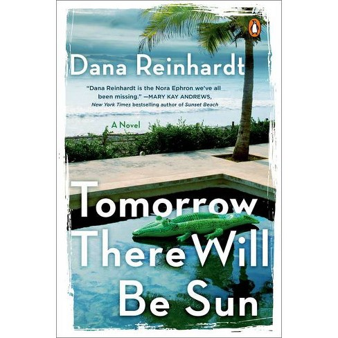 Tomorrow There Will Be Sun - by  Dana Reinhardt (Paperback) - image 1 of 1