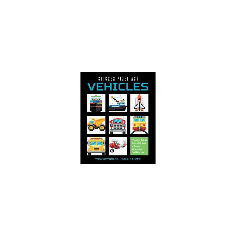Vehicles : With over 8,000 Colorful Stickers to Create 20 Amazing Pixel Paintings! - (Paperback)