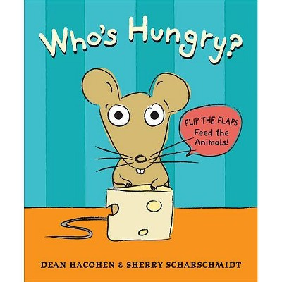 Who's Hungry? - by Dean Hacohen (Hardcover)