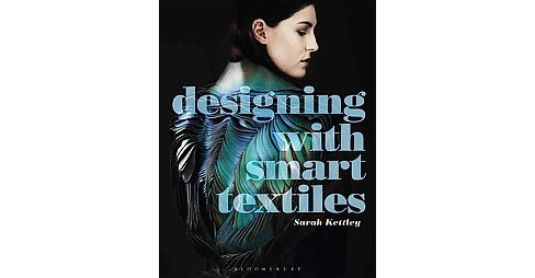 Designing With Smart Textiles (Paperback) (Sarah Kettley) - image 1 of 1