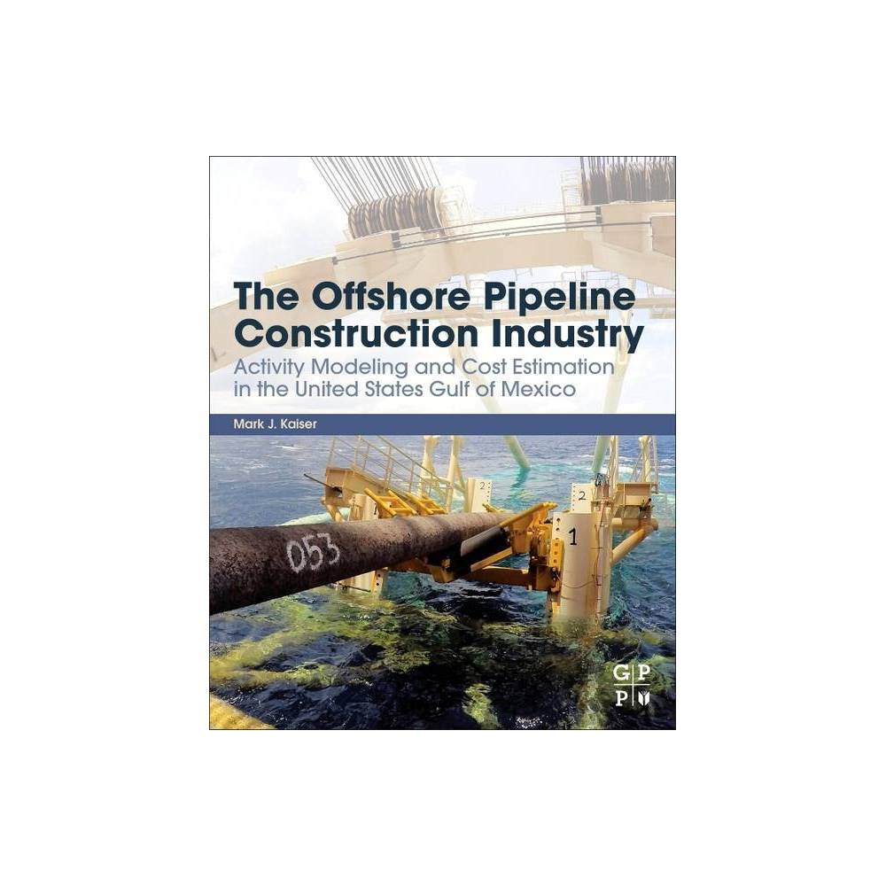 The Offshore Pipeline Construction Industry By Mark J Kaiser Paperback