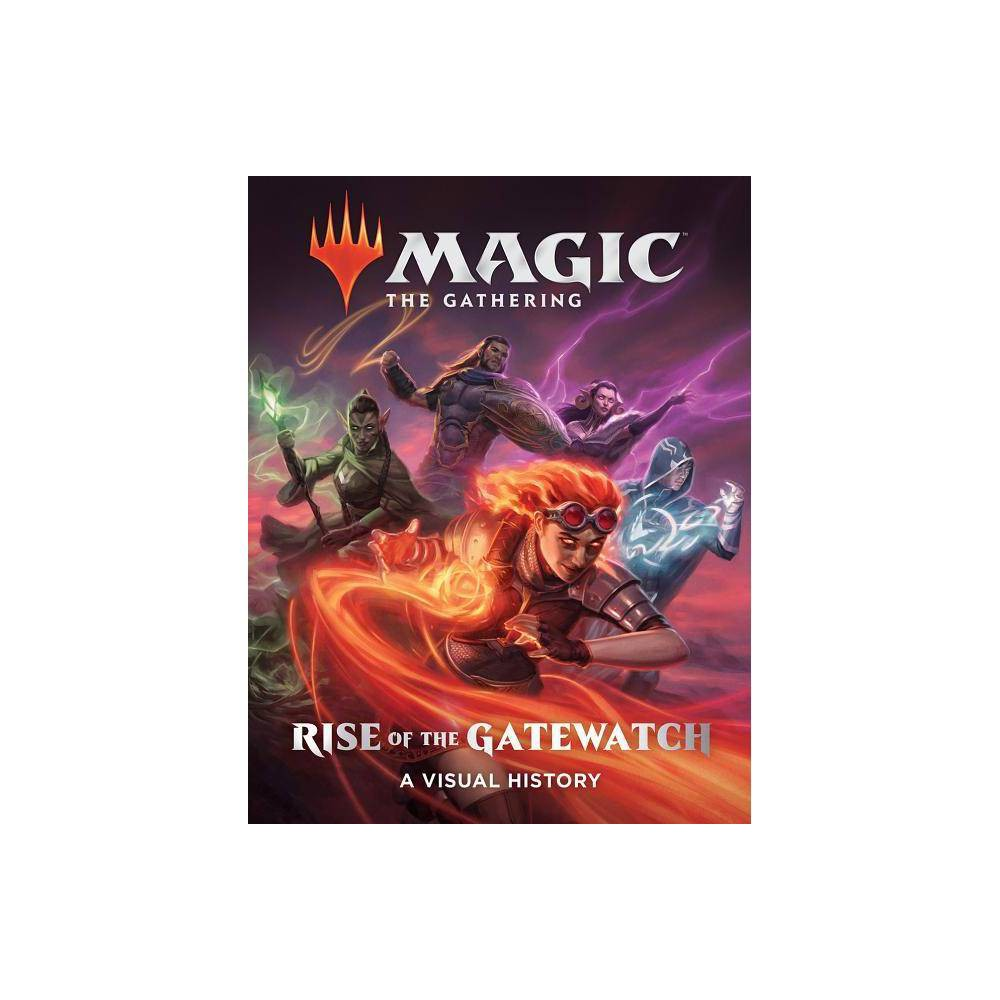 Magic The Gathering Rise Of The Gatewatch A Visual History By Wizards Of The Coast Hardcover