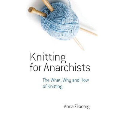 Knitting for Anarchists - (Dover Knitting, Crochet, Tatting, Lace)by Anna Zilboorg (Paperback)