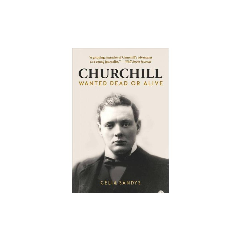 Churchill : Wanted Dead or Alive - by Celia Sandys (Paperback)