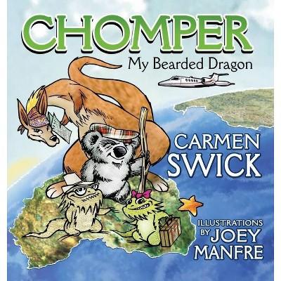 Chomper my Bearded Dragon - by  Carmen D Swick (Hardcover)