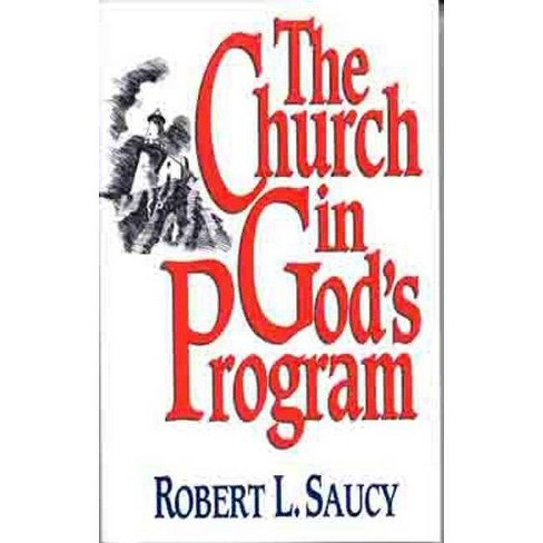 The Church in God's Program - by  Robert L Saucy (Paperback) - image 1 of 1