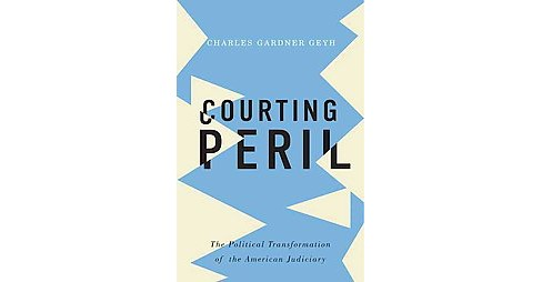 Courting Peril : The Political Transformation of the American Judiciary (Hardcover) (Charles Gardner - image 1 of 1