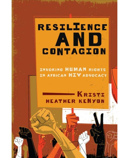 Resilience and Contagion : Invoking Human Rights in African HIV Advocacy -  (Paperback) - image 1 of 1