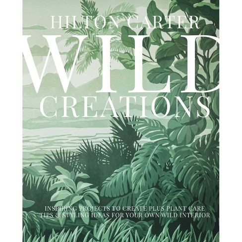 Wild Creations - by Hilton Carter (Hardcover) - image 1 of 1
