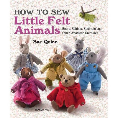 How to Sew Little Felt Animals - by Sue Quinn (Paperback)