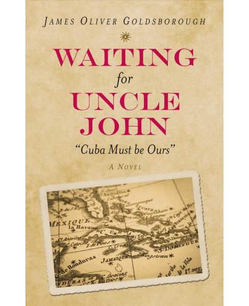 Waiting for Uncle John : Cuba Must Be Ours -  by James Oliver Goldsborough (Hardcover) - image 1 of 1