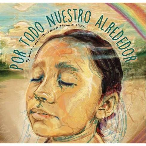 Por Todo Nuestro Alrededor - by  Xelena Gonzalez (Hardcover) - image 1 of 1