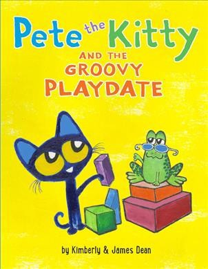 Pete the Kitty and the Groovy Playdate - by Kimberly Dean (School And Library)