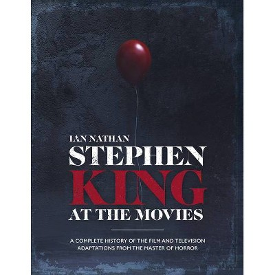Stephen King at the Movies - by  Ian Nathan (Hardcover)