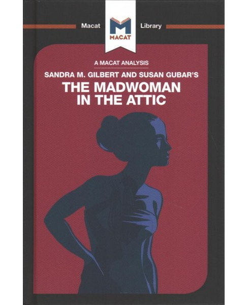 Sandra M. Gilbert and Susan Gubar's the Madwoman in the Attic : The Woman Writer and the - image 1 of 1