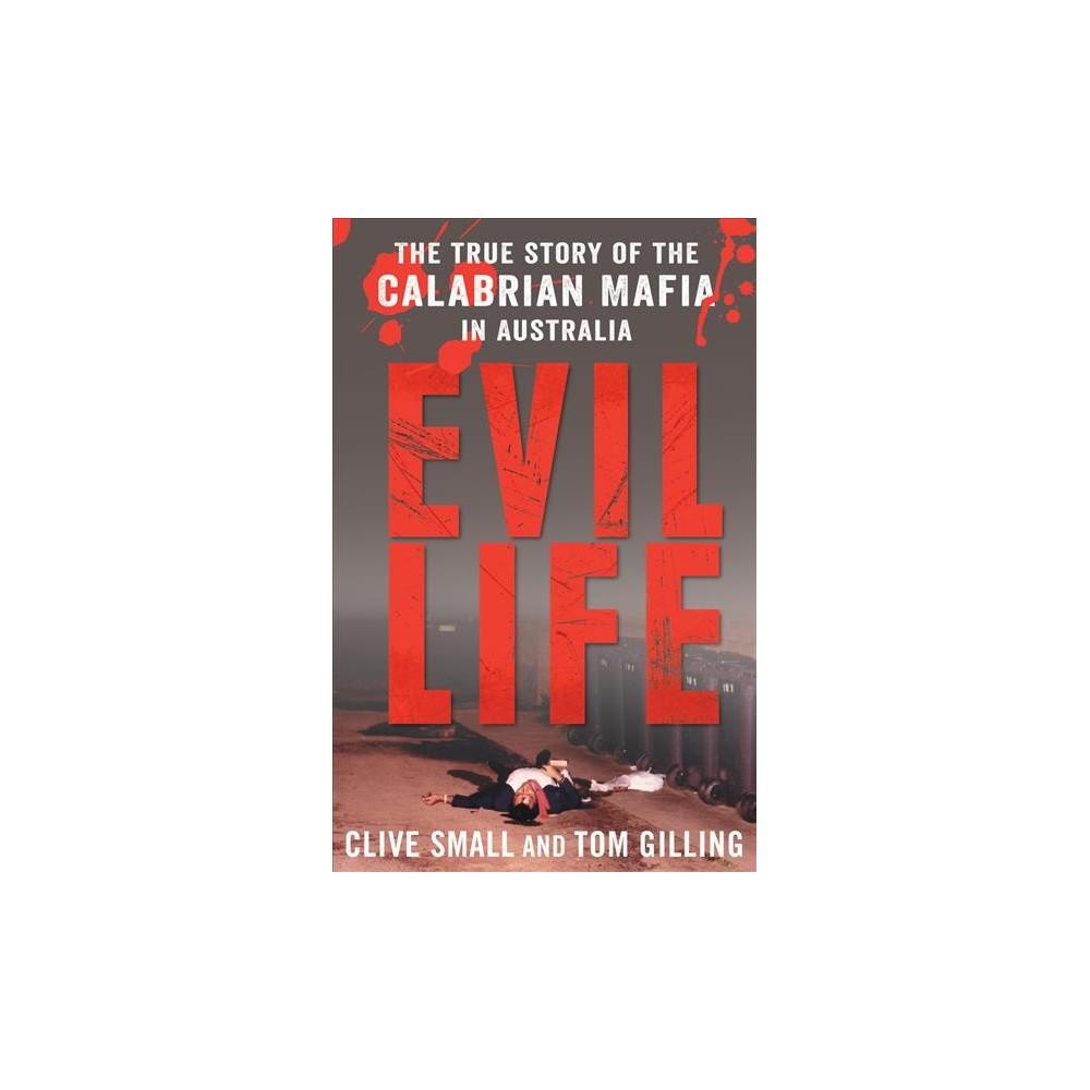 Evil Life : The True Story of the Calabrian Mafia in Australia - (Paperback)