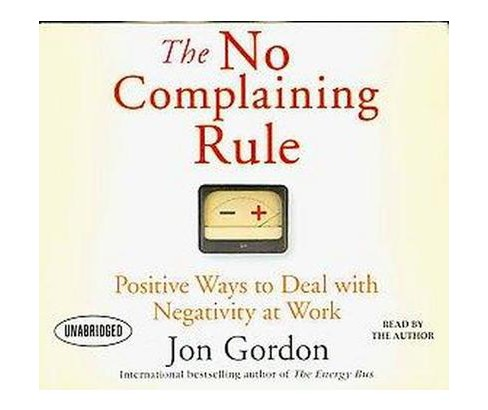 No Complaining Rule : Positive Ways to Deal With Negativity at Work (Unabridged) (CD/Spoken Word) (Jon - image 1 of 1