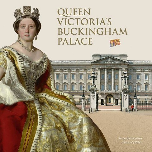 Queen Victoria's Buckingham Palace - by  Amanda Foreman & Lucy Peter (Hardcover) - image 1 of 1