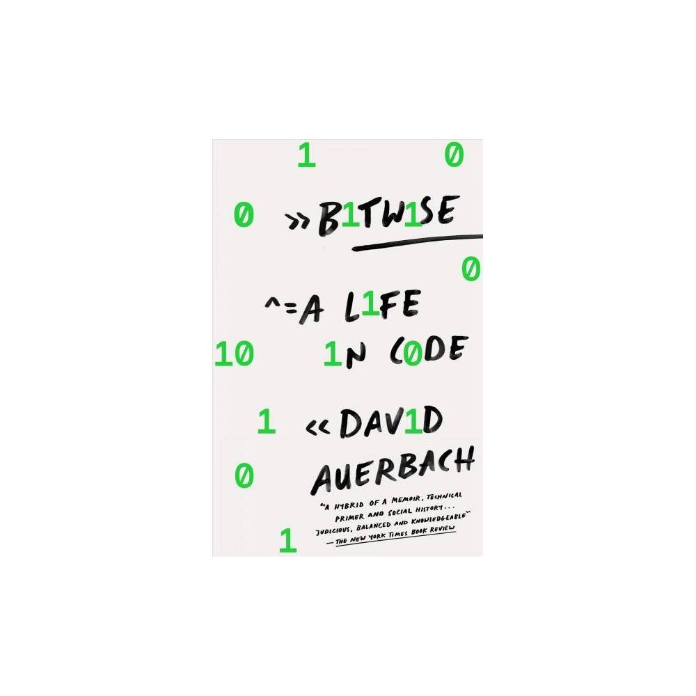 Bitwise : A Life in Code - Reprint by David Auerbach (Paperback)