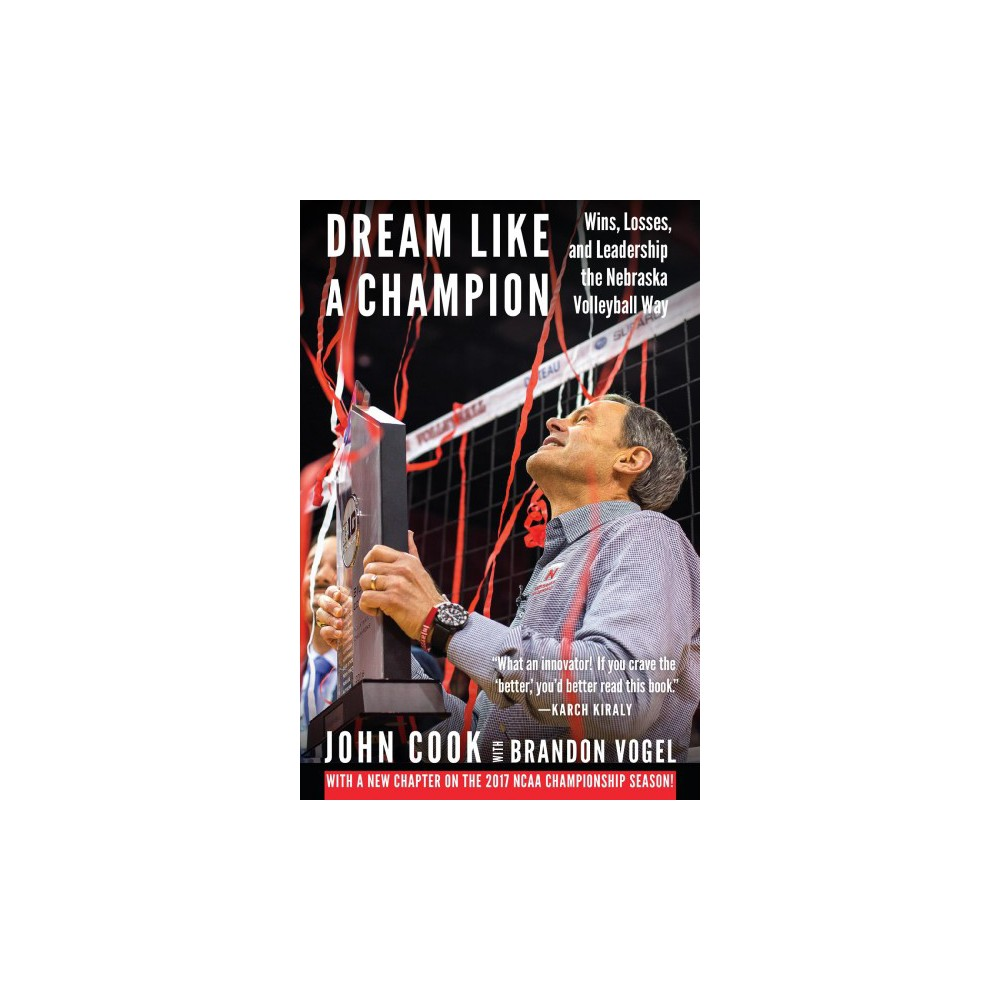 Dream Like a Champion : Wins, Losses, and Leadership the Nebraska Volleyball Way - Revised (Paperback)