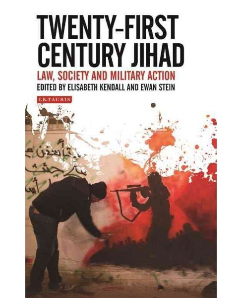Twenty-first Century Jihad : Law, Society and Military Action (Reprint) (Paperback) (Elisabeth Kendall) - image 1 of 1