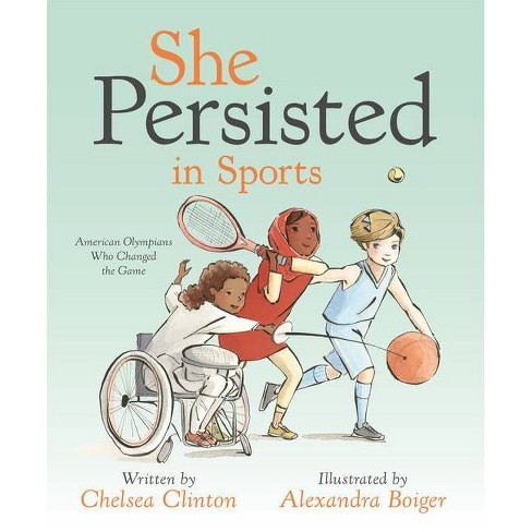 She Persisted in Sports: American Olympians Who Changed the Game - by Chelsea Clinton (Hardcover) - image 1 of 1