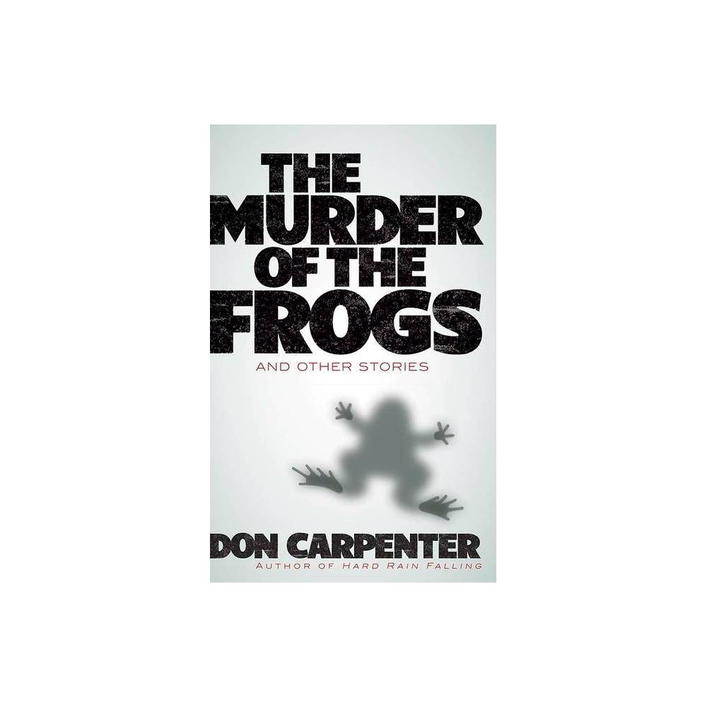 The Murder Of The Frogs And Other Stories By Don Carpenter Paperback