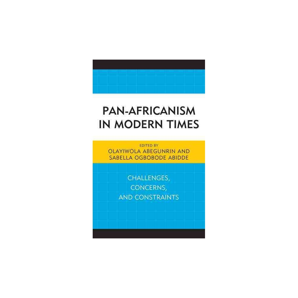 Pan-Africanism in Modern Times : Challenges, Concerns, and Constraints (Hardcover)