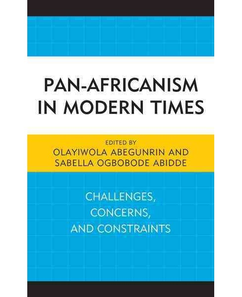 Pan-Africanism in Modern Times : Challenges, Concerns, and Constraints (Hardcover) - image 1 of 1