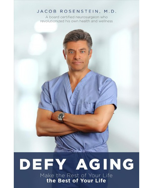 Defy Aging : Make the Rest of Your Life the Best of Your Life -  by M.D. Jacob Rosenstein (Hardcover) - image 1 of 1