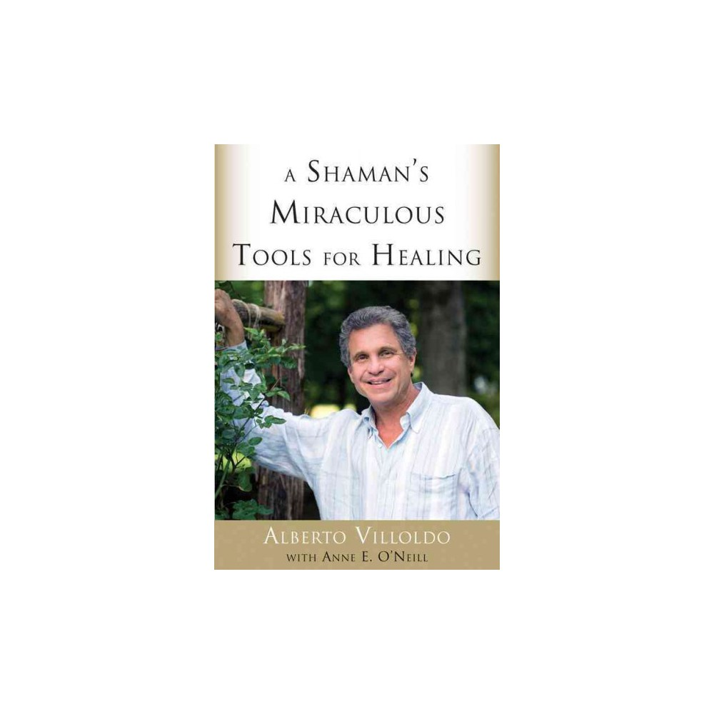 Shaman's Miraculous Tools for Healing (Paperback) (Ph.D. Alberto Villoldo)