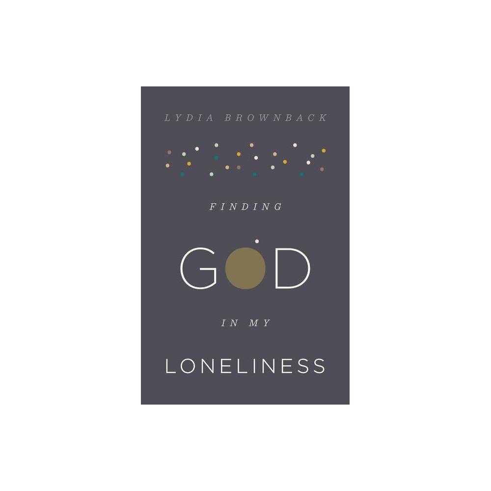Finding God In My Loneliness By Lydia Brownback Paperback