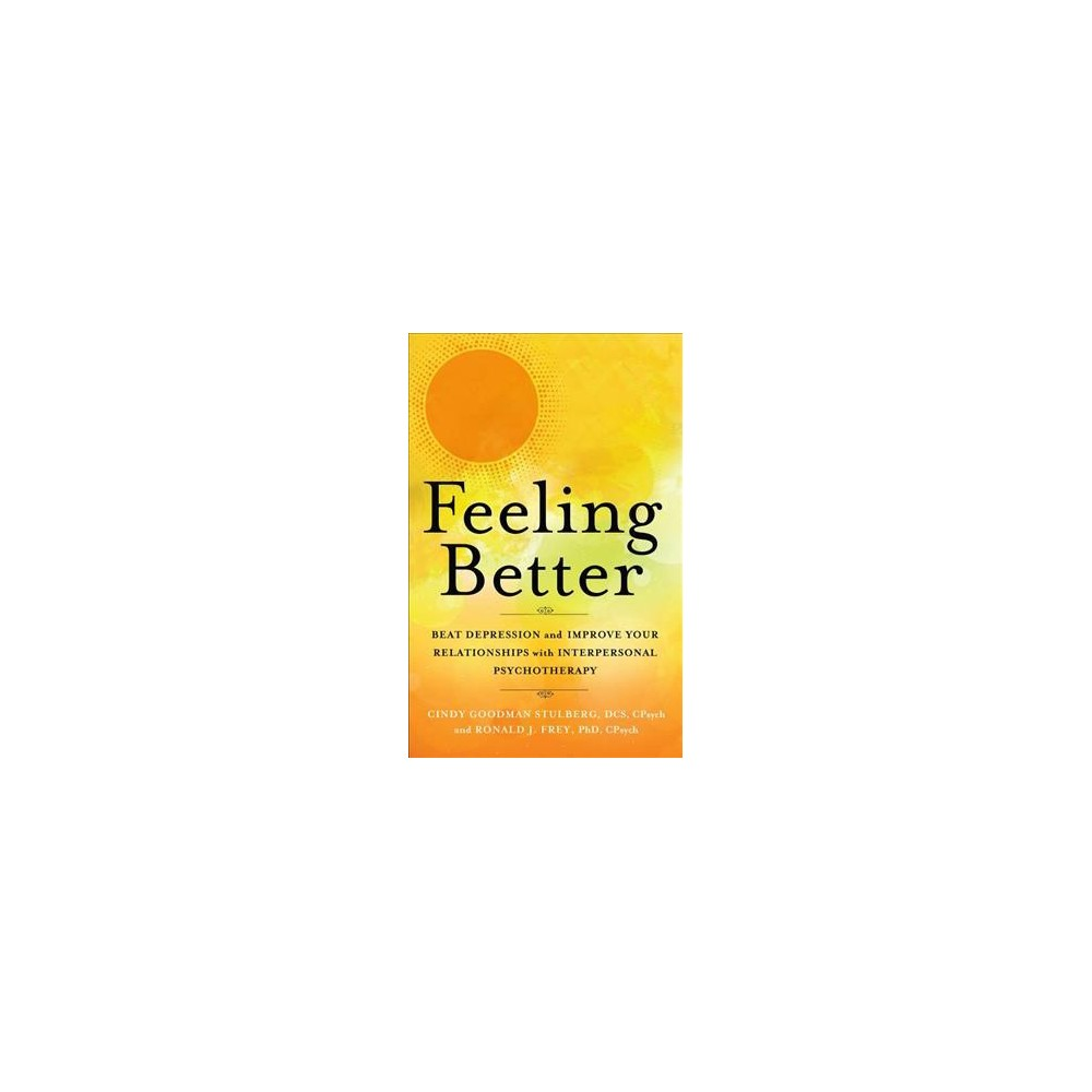 Feeling Better : Beat Depression and Improve Your Relationships With Interpersonal Psychotherapy
