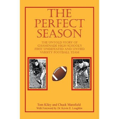 The Perfect Season - by  Tom Kiley & Chuck Mansfield (Paperback)