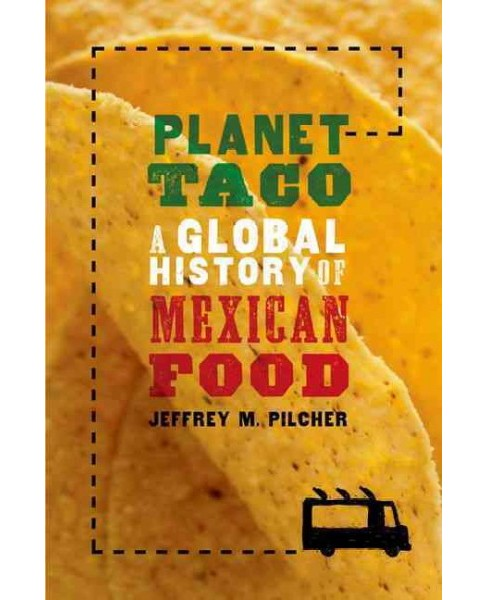 Planet Taco : A Global History of Mexican Food (Reprint) (Paperback) (Jeffrey M. Pilcher) - image 1 of 1