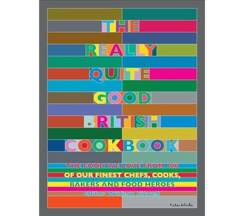 Really Quite Good British Cookbook : The Food We Love from 100 of Our Finest Chefs, Cooks, Bakers and - image 1 of 1