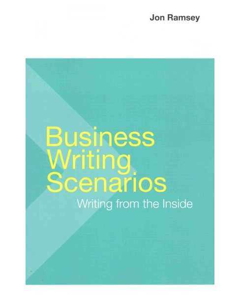 Business Writing Scenarios : Writing from the Inside (Paperback) (Jon Ramsey) - image 1 of 1