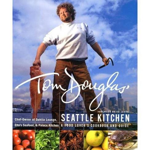 Tom Douglas Seattle Kitchen Hardcover Target