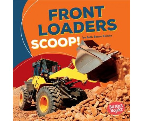 Front Loaders Scoop! -  (Bumba Books: Construction Zone) by Beth Bence Reinke (Paperback) - image 1 of 1