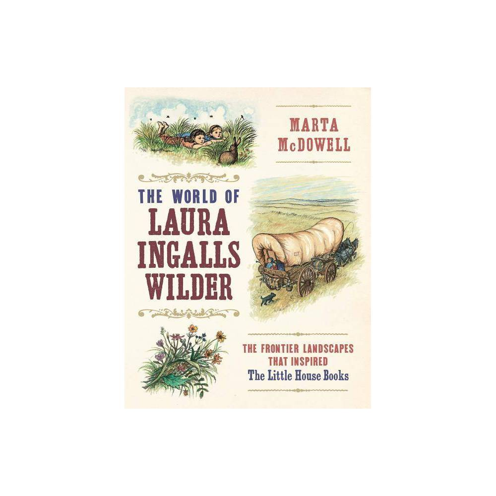The World Of Laura Ingalls Wilder By Marta Mcdowell Hardcover
