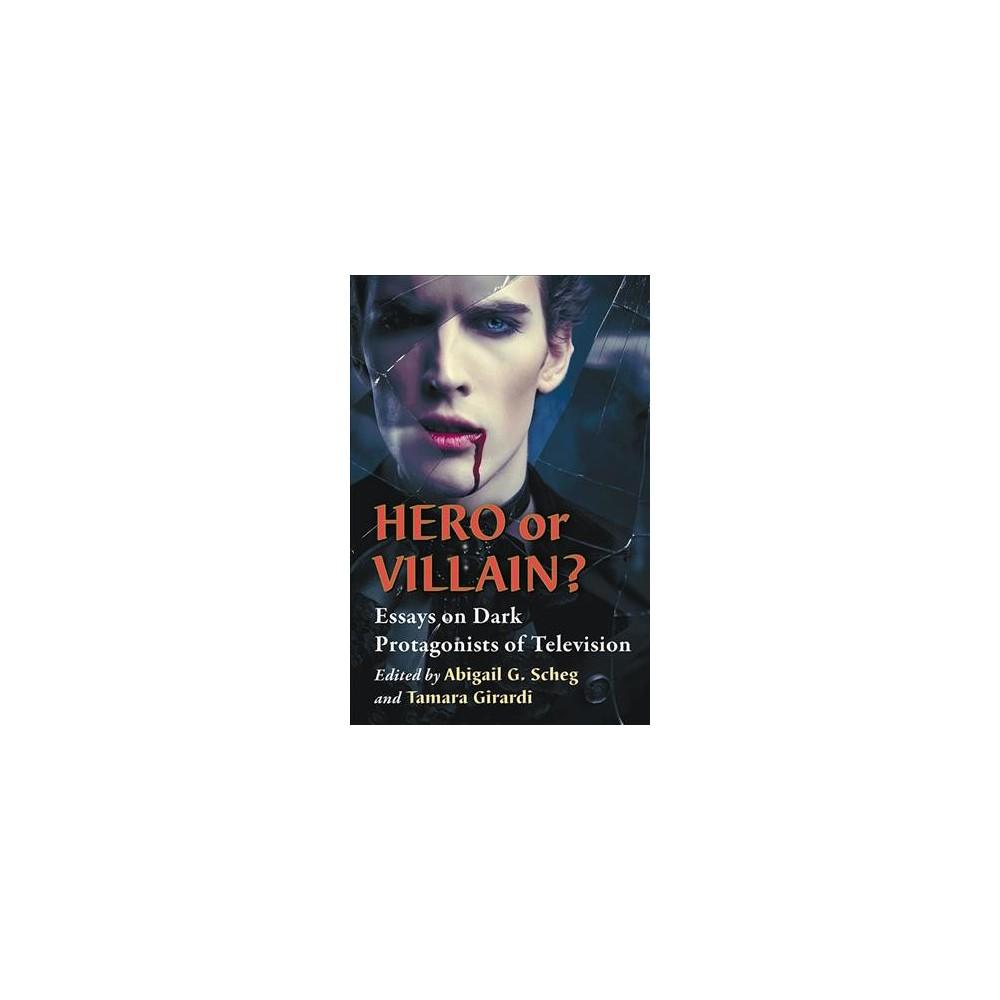 Hero or Villain? : Essays on Dark Protagonists of Television (Paperback)
