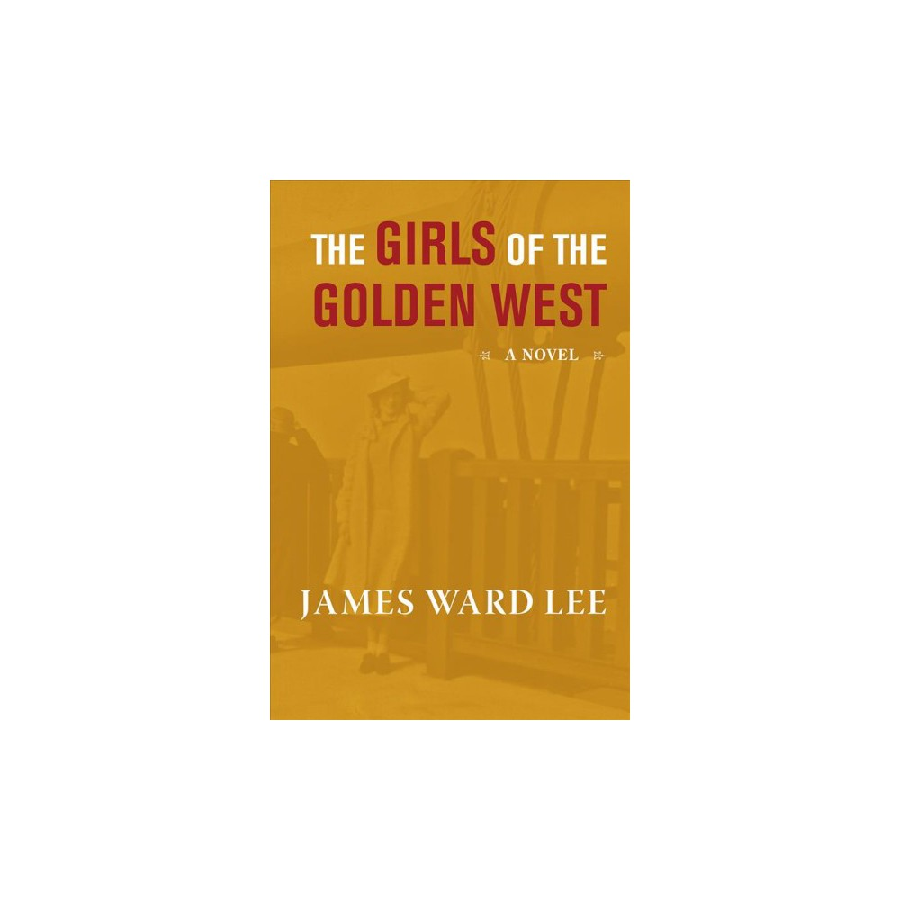 Girls of the Golden West - by James Ward Lee (Paperback)